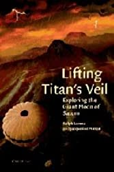 Lifting Titan's Veil: Exploring the Giant Moon of Saturn