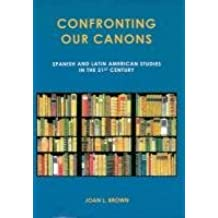 Confronting Our Canons: Spanish and Latin American Studies in the 21st Century