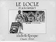 Le Locle et son district à la Belle Epoque par Claude Pelet