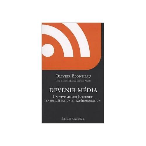 Devenir média, l'activisme sur Internet entre défection et expérimentation de Olivier Blondeau,Laurence Allard (Collaborateur) ( 16 novembre 2007 )