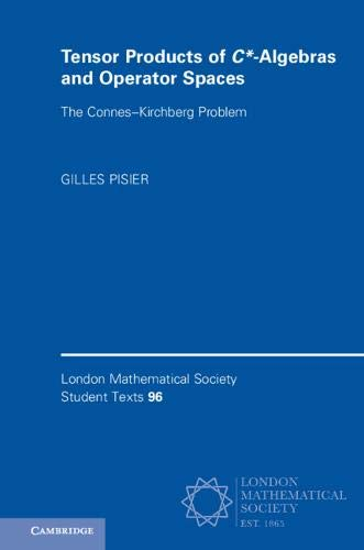 Tensor Products of C*-Algebras and Operator Spaces: The Connes-Kirchberg Problem (London Mathematical Society Student Texts)