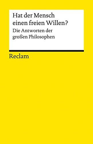 Hat der Mensch einen freien Willen?: Die Antworten der großen Philosophen (Reclams Universal-Bibliothek) (Heide Groß)