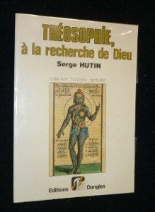 Théosophie à la recherche de Dieu par Hutin Serge