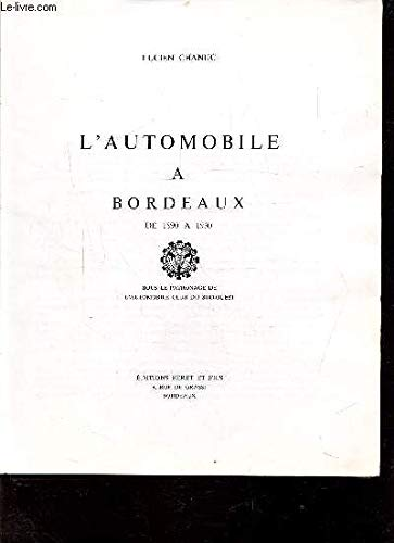 L'Automobile à Bordeaux : De 1890 à 1930 par Lucien Chanuc