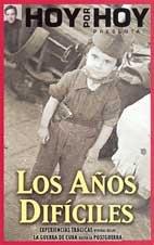 Hoy por hoy presenta: los años dificiles (experiencias tragicas vividas desde la Guerra de Cuba hasta pos