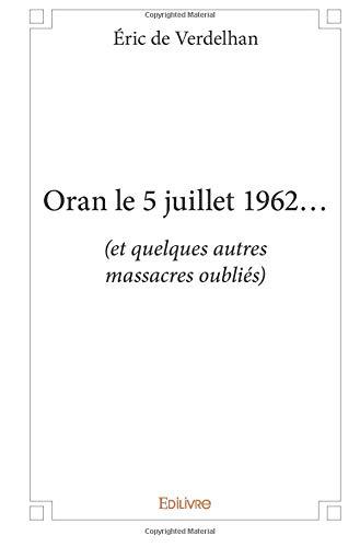 Oran le 5 juillet 1962... par Éric de Verdelhan