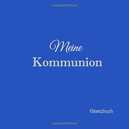 Meine Kommunion Gästebuch ...: Gästebuch Kommunion mit 100 weiße Seiten Erinnerungsbuch Deko dekoration Idee Kinder Geschenk jungen mädchen Buch 21 x 21 cm Cover Blau