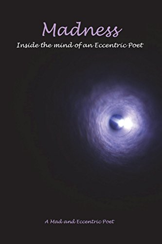 Madness: Inside the mind of an Eccentric Poet por An Eccentric Poet