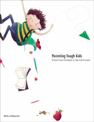 [Parenting Tough Kids: Simple Proven Strategies to Help Kids Succeed] (By: Mark Le Messurier) [published: January, 2008]