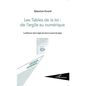 Les Tables de la loi : de l'argile au numérique: La diffusion de la règle de droit à travers les âges