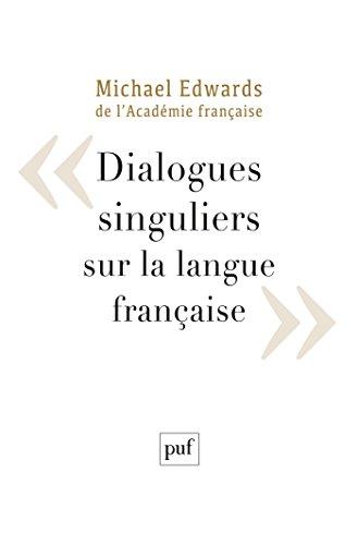 Dialogues singuliers sur la langue française / Michael Edwards,....- Paris : PUF , DL 2016, cop. 2016