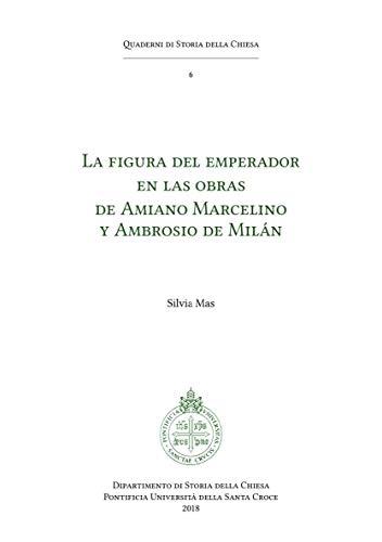 La Figura del emperador en las obras de Amiano Marcelino y Ambrosio de Milán por Silvia Mas