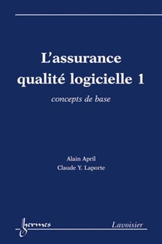 L'assurance qualité logicielle : Tome 1, Concepts de base
