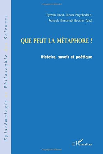 Que peut la métaphore ? : Histoire, savoir et poétique