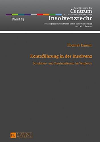 Kontofuehrung in der Insolvenz: Schuldner- und Treuhandkonto im Vergleich (Schriftenreihe des Centrums fuer Deutsches und Europaeisches Insolvenzrecht 15)