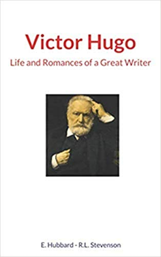 Victor Hugo : Life and Romances of a Great Writer (English Edition)