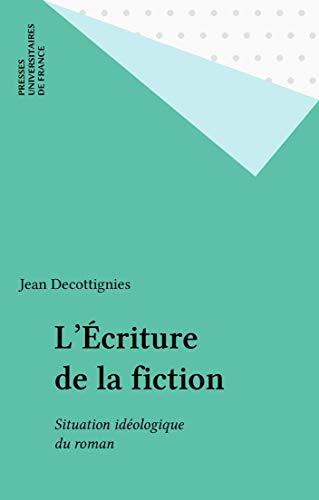 L'Écriture de la fiction: Situation idéologique du roman par Jean Decottignies