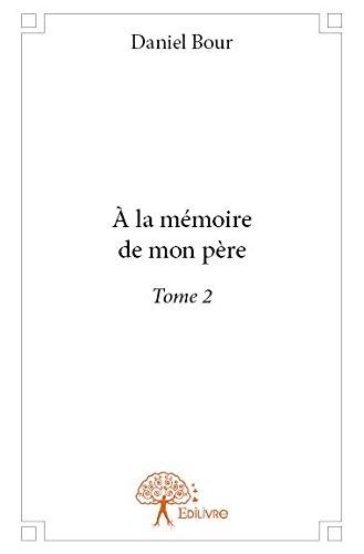A la Mémoire de Mon Pere Tome 2