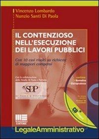Il contenzioso nell'esecuzione dei lavori pubblici. Con CD-ROM