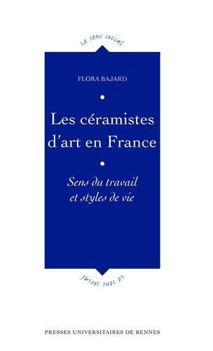 Les céramistes d'art en France: Sens du travail et styles de vie par Flora Bajard