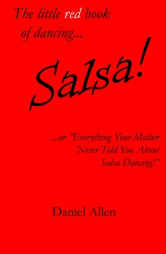 """The little red book of dancing... Salsa!: ...or \""""Everything Your Mother Never Told You About Salsa Dancing!\"""" (The little book of dancing..., Band 1)"""