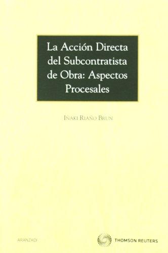 La acción directa del subcontratista de obra: Aspectos procesales (Monografía) por Iñaki Riaño Brun