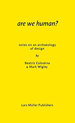 Are We Human?: Notes on an Archaeology of Design por Beatriz Colomina