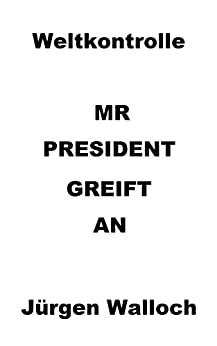 Weltkontrolle: MR PRESIDENT GREIFT AN (German Edition) par [Walloch, Jürgen]