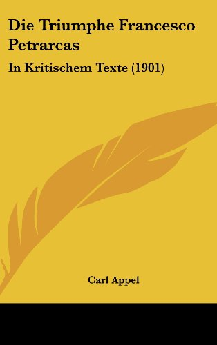 Die Triumphe Francesco Petrarcas: In Kritischem Texte (1901)