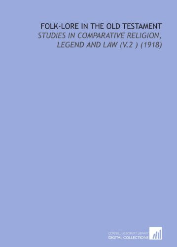 Folk-Lore in the Old Testament: Studies in Comparative Religion, Legend and Law (V.2) (1918)