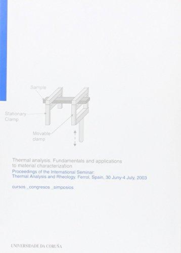 Thermal Analysis. Fundamentals and Applications to Material Characterization. Proceedings of the International Seminar: Thermal Analysis and Rheology, Ferrol, 30 June-4 July 2003 por Artiaga Diaz
