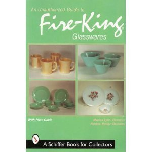 An Unauthorized Guide to Fire-King Glasswares (Schiffer Book for