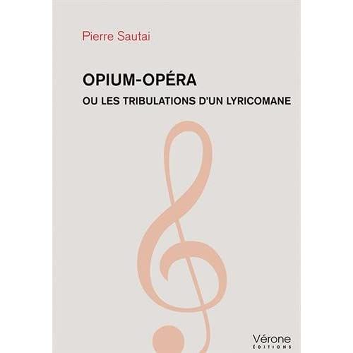 Opium-opéra ou les tribulations d'un lyricomane