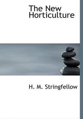 [(The New Horticulture)] [By (author) H M Stringfellow] published on (August, 2008) par H M Stringfellow