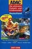 ADAC - Die schönsten Freizeit- und Erlebnisziele Deutschland 2007/2008: Über 400 aktuell ausgewählte Ziele für die ganze Familie