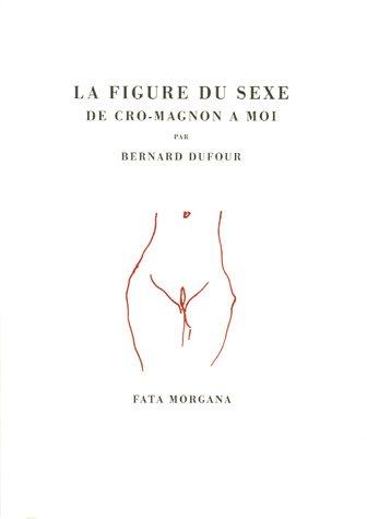 La figure du sexe : De Cro-Magnon à moi