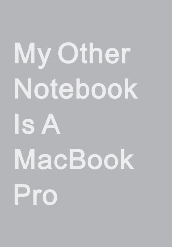 My Other Notebook Is A MacBook Pro - Notebook (7 x 10 Inches): A Classic Ruled/Lined Notebook/Journal To Write In For Apple Product Aficionados por Penelope Pewter