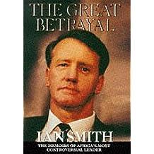 The Great Betrayal: The Memoirs of Ian Douglas Smith