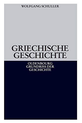 Griechische Geschichte (Oldenbourg Grundriss der Geschichte, Band 1)