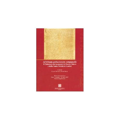 Ad Trinam Pulsacionem Campanelle. Il Tabulario Dei Monasteri Di Santa Chiara E Della Santa Trinità In Lentini