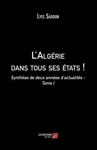 L'Algrie dans tous ses tats !: Synthse De Deux Annes D'Actualits - Tome I