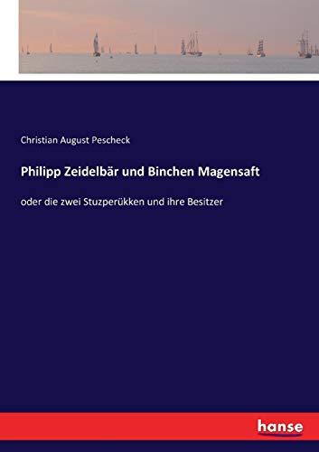 Philipp Zeidelbär und Binchen Magensaft: oder die zwei Stuzperükken und ihre Besitzer