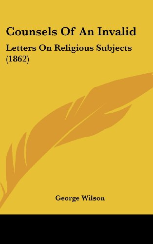 Counsels of an Invalid: Letters on Religious Subjects (1862)
