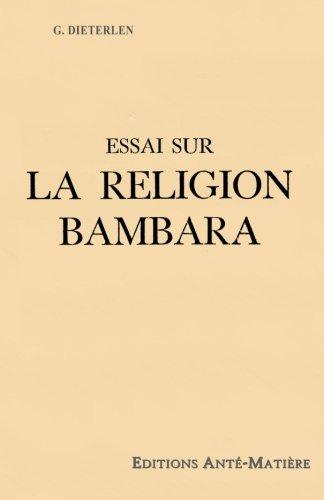 Essai sur la religion Bambara - UNE RELIGION ANCIENNE du MALI - AFRIQUE de l'OUEST -: HISTOIRE de la CREATION de l'UNIVERS par les BAMBARAS