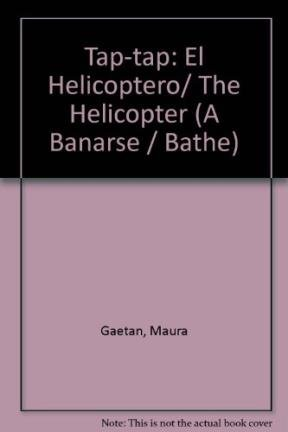 Tap-tap: El Helicoptero/The Helicopter (A Banarse/Bathe) por Maura Gaetan