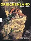 Griechenland von oben - Yann Arthus-Bertrand, Janine Trotereau