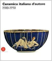 Ceramica italiana d'autore 1900-1950. Ediz. illustrata