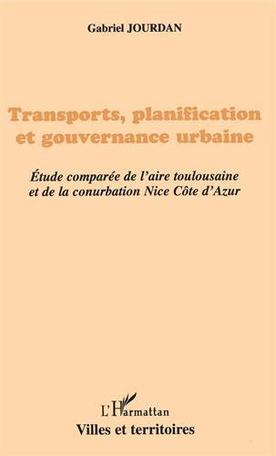 Transports, planification et gouvernance urbaine: Étude comparée de l'aire toulousaine et de la conurbation Nice Côte-d'Azur