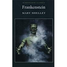 Frankenstein: Or, the Modern Prometheus (Wordsworth Classics)
