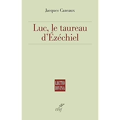 Luc, le taureau d'Ézéchiel (Lectio Divina)